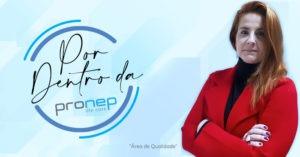 A área de qualidade da Pronep é gerenciada pela Sabrina Fernandes